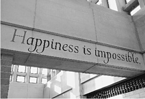 Happiness is impossible