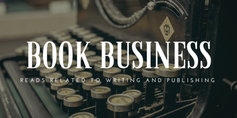 Book Business: Reads Related to Writing and Publishing