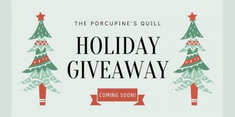 The Porcupine's Quill Holiday Giveaway--Coming Soon!