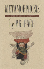 Metamorphosis: Selected Children's Literature by P. K. Page